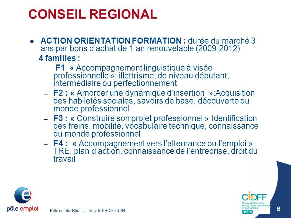 Pôle emploi Rhône – Brigitte FROMENTIN 6 CONSEIL REGIONAL ACTION ORIENTATION FORMATION : durée du marché 3 ans par bons d'achat de 1 an renouvelable (