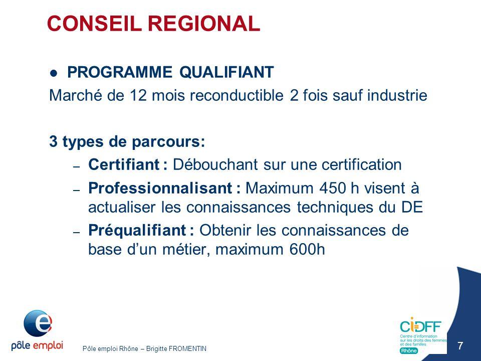 Pôle emploi Rhône – Brigitte FROMENTIN 7 CONSEIL REGIONAL PROGRAMME QUALIFIANT Marché de 12 mois reconductible 2 fois sauf industrie 3 types de parcou