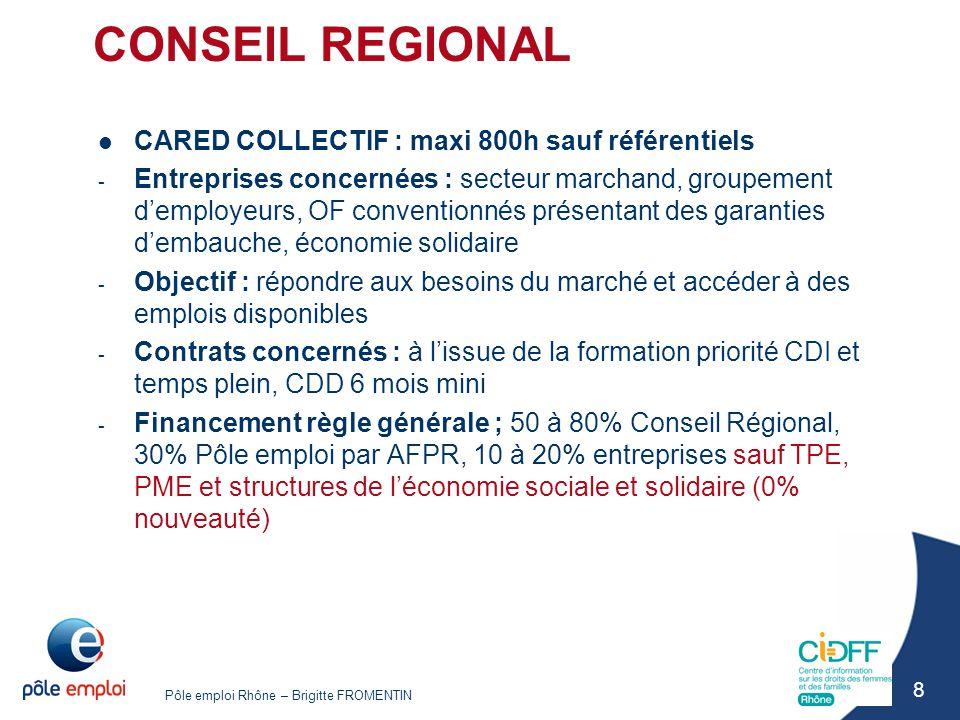 Pôle emploi Rhône – Brigitte FROMENTIN 8 CONSEIL REGIONAL CARED COLLECTIF : maxi 800h sauf référentiels - Entreprises concernées : secteur marchand, g