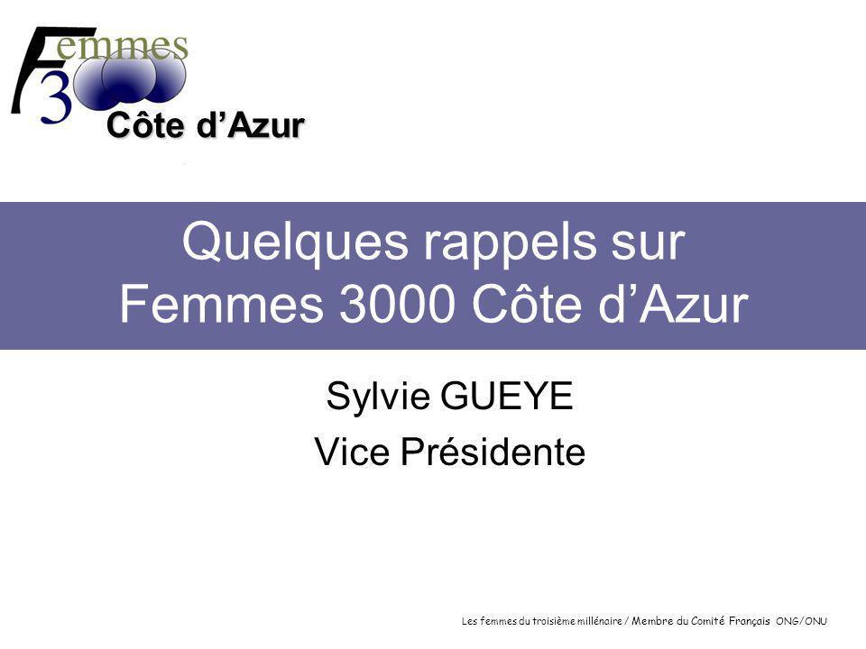 Les femmes du troisième millénaire / Membre du Comité Français ONG/ONU Côte d'Azur Quelques rappels sur Femmes 3000 Côte d'Azur Sylvie GUEYE Vice Présidente