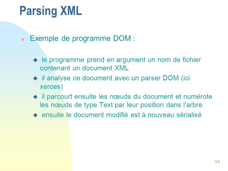64 Parsing XML n Exemple de programme DOM : u le programme prend en argument un nom de fichier contenant un document XML u il analyse ce document avec