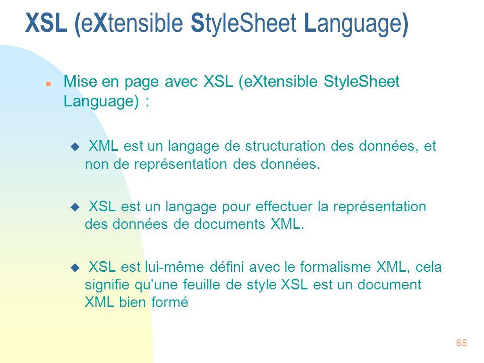 65 XSL ( e X tensible S tyleSheet L anguage ) n Mise en page avec XSL (eXtensible StyleSheet Language) : u XML est un langage de structuration des don