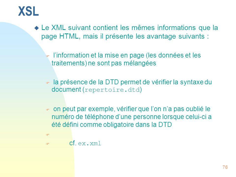 76 XSL u Le XML suivant contient les mêmes informations que la page HTML, mais il présente les avantage suivants : F l'information et la mise en page
