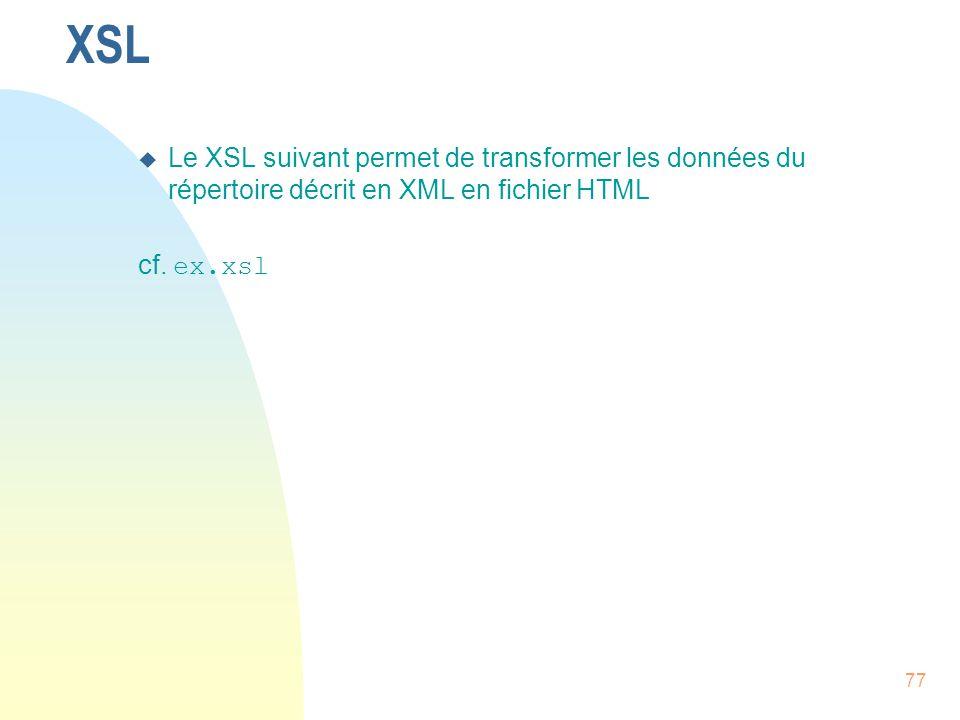 77 XSL u Le XSL suivant permet de transformer les données du répertoire décrit en XML en fichier HTML cf. ex.xsl