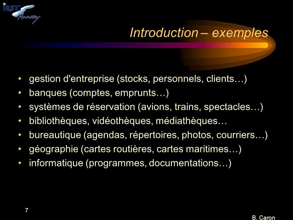 7 B. Caron Introduction – exemples gestion d'entreprise (stocks, personnels, clients…) banques (comptes, emprunts…) systèmes de réservation (avions, t
