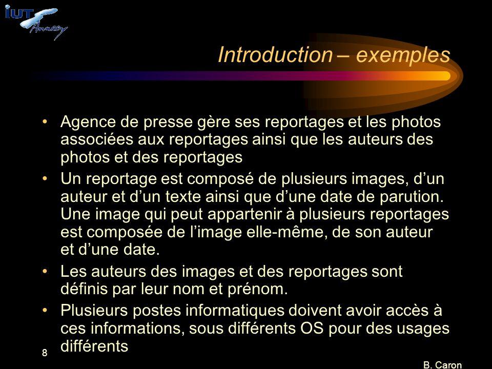 8 B. Caron Introduction – exemples Agence de presse gère ses reportages et les photos associées aux reportages ainsi que les auteurs des photos et des