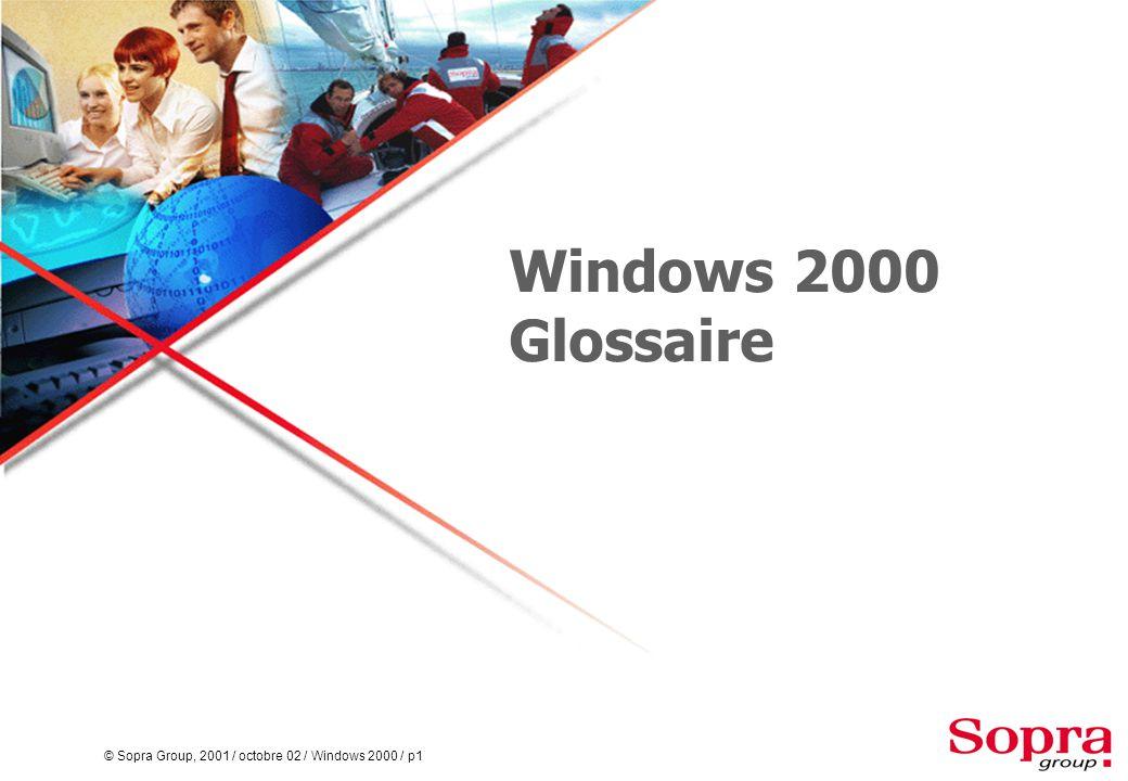 © Sopra Group, 2001 / octobre 02 / Windows 2000 / p2 Active Directory (AD)  Le service d annuaire de Windows2000.