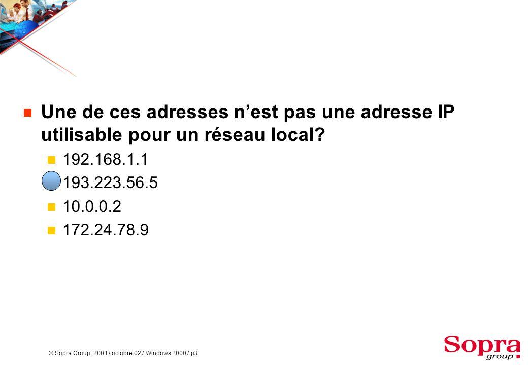 © Sopra Group, 2001 / octobre 02 / Windows 2000 / p3  Une de ces adresses n'est pas une adresse IP utilisable pour un réseau local?  192.168.1.1  1