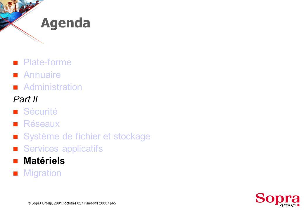 © Sopra Group, 2001 / octobre 02 / Windows 2000 / p65 Agenda  Plate-forme  Annuaire  Administration Part II  Sécurité  Réseaux  Système de fichier et stockage  Services applicatifs  Matériels  Migration