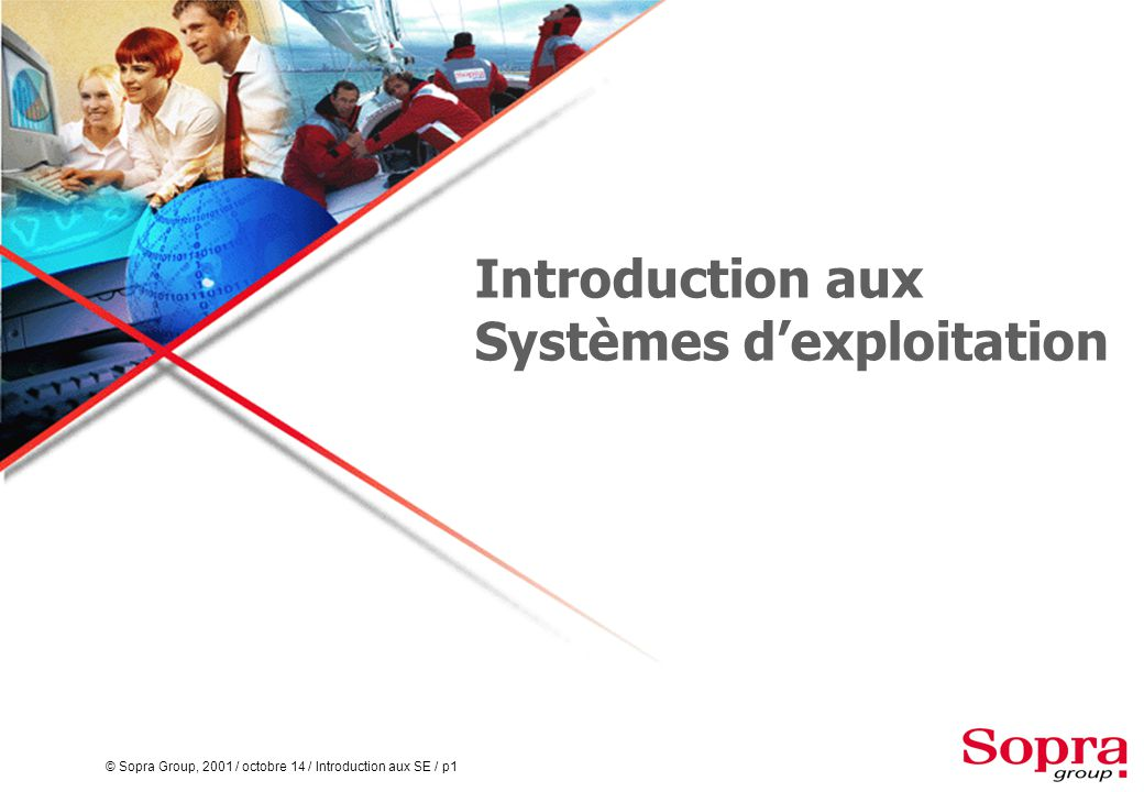 © Sopra Group, 2001 / octobre 14 / Introduction aux SE / p1 Introduction aux Systèmes d'exploitation