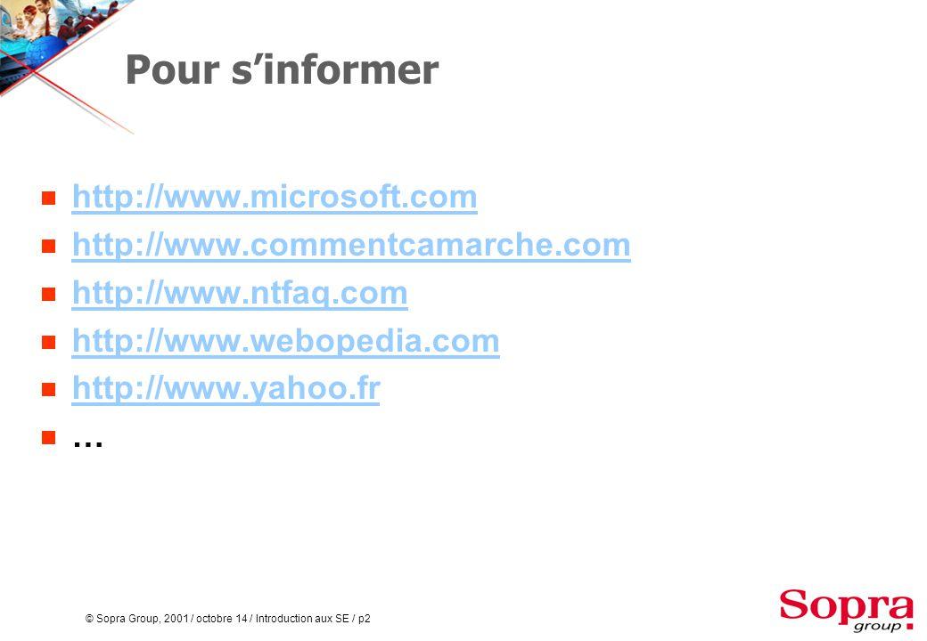 © Sopra Group, 2001 / octobre 14 / Introduction aux SE / p2 Pour s'informer  http://www.microsoft.com http://www.microsoft.com  http://www.commentcamarche.com http://www.commentcamarche.com  http://www.ntfaq.com http://www.ntfaq.com  http://www.webopedia.com http://www.webopedia.com  http://www.yahoo.fr http://www.yahoo.fr  …