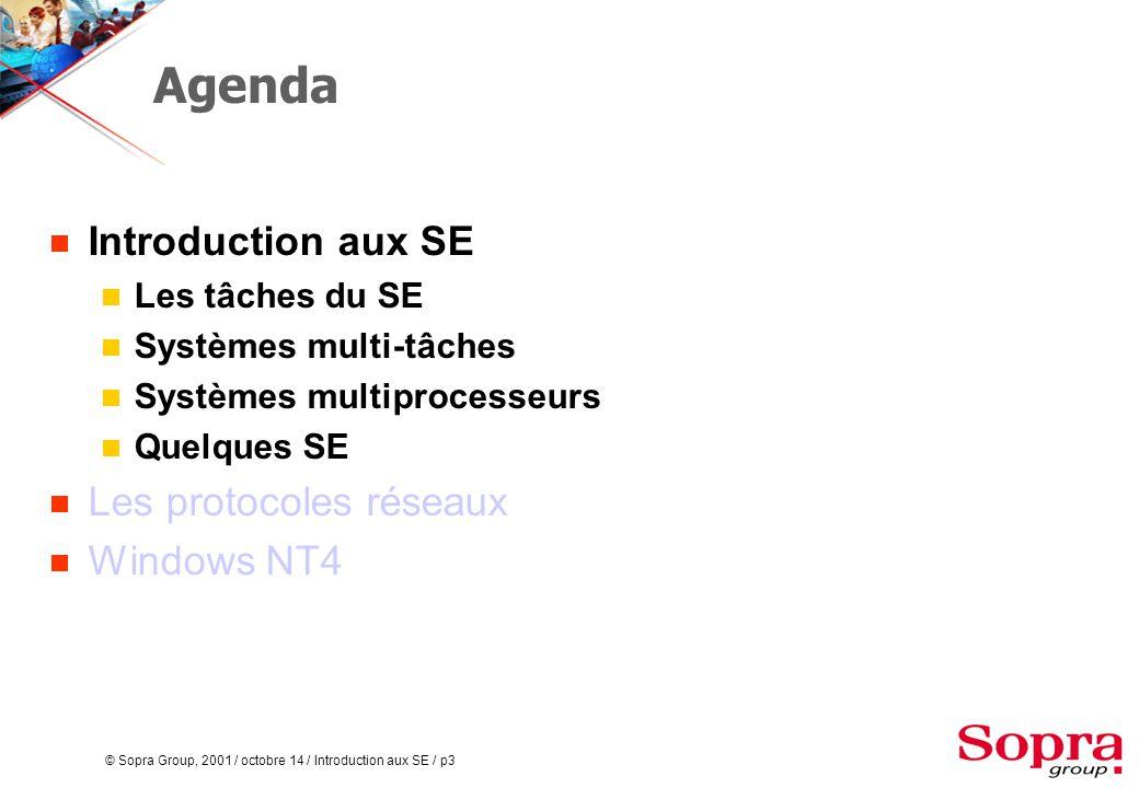© Sopra Group, 2001 / octobre 14 / Introduction aux SE / p3 Agenda  Introduction aux SE  Les tâches du SE  Systèmes multi-tâches  Systèmes multiprocesseurs  Quelques SE  Les protocoles réseaux  Windows NT4