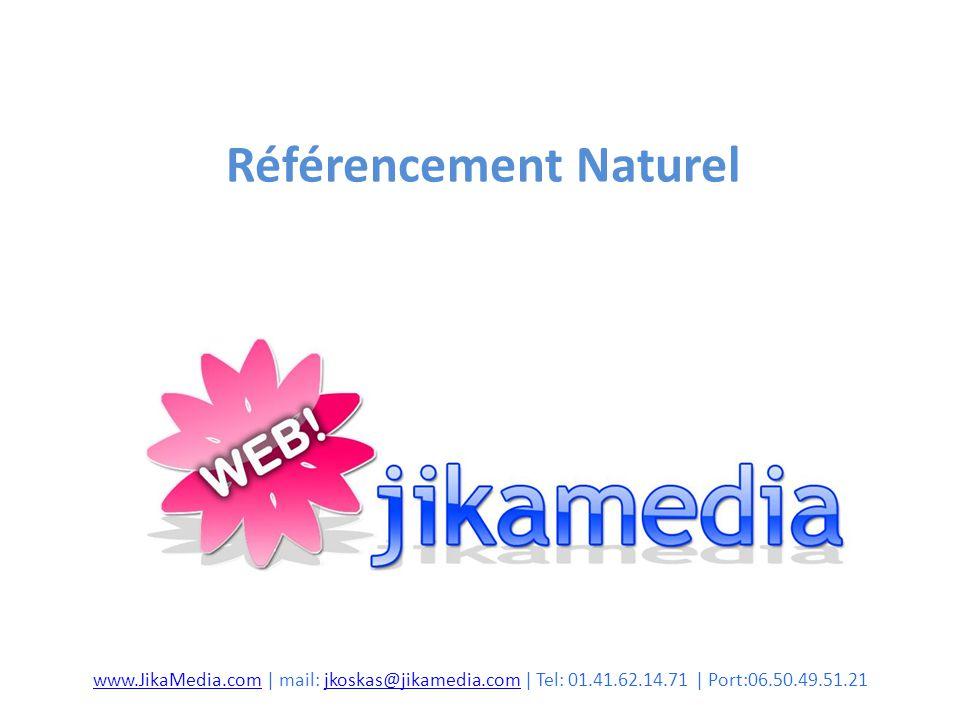 Référencement Naturel www.JikaMedia.comwww.JikaMedia.com | mail: jkoskas@jikamedia.com | Tel: 01.41.62.14.71 | Port:06.50.49.51.21jkoskas@jikamedia.com