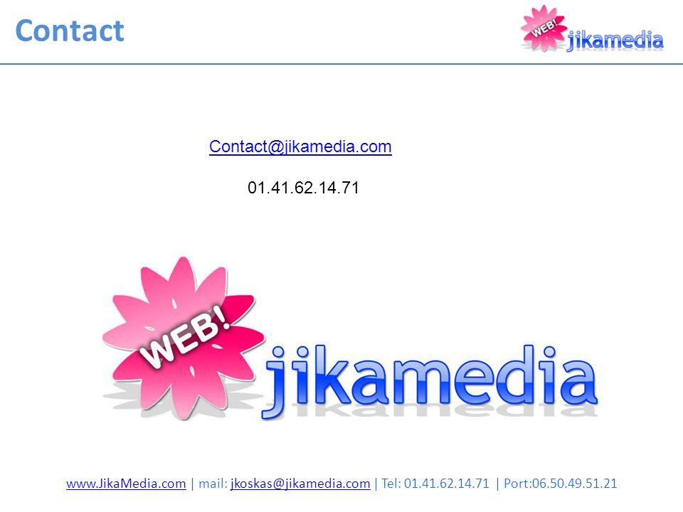 Contact www.JikaMedia.comwww.JikaMedia.com | mail: jkoskas@jikamedia.com | Tel: 01.41.62.14.71 | Port:06.50.49.51.21jkoskas@jikamedia.com Contact@jikamedia.com 01.41.62.14.71