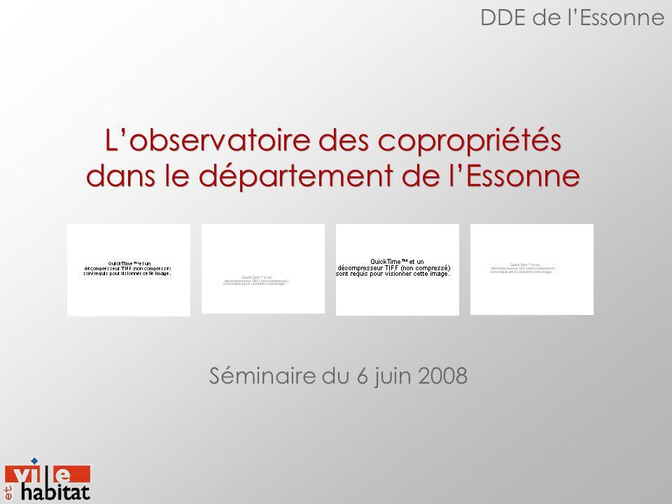 L'observatoire des copropriétés dans le département de l'Essonne Séminaire du 6 juin 2008 DDE de l'Essonne