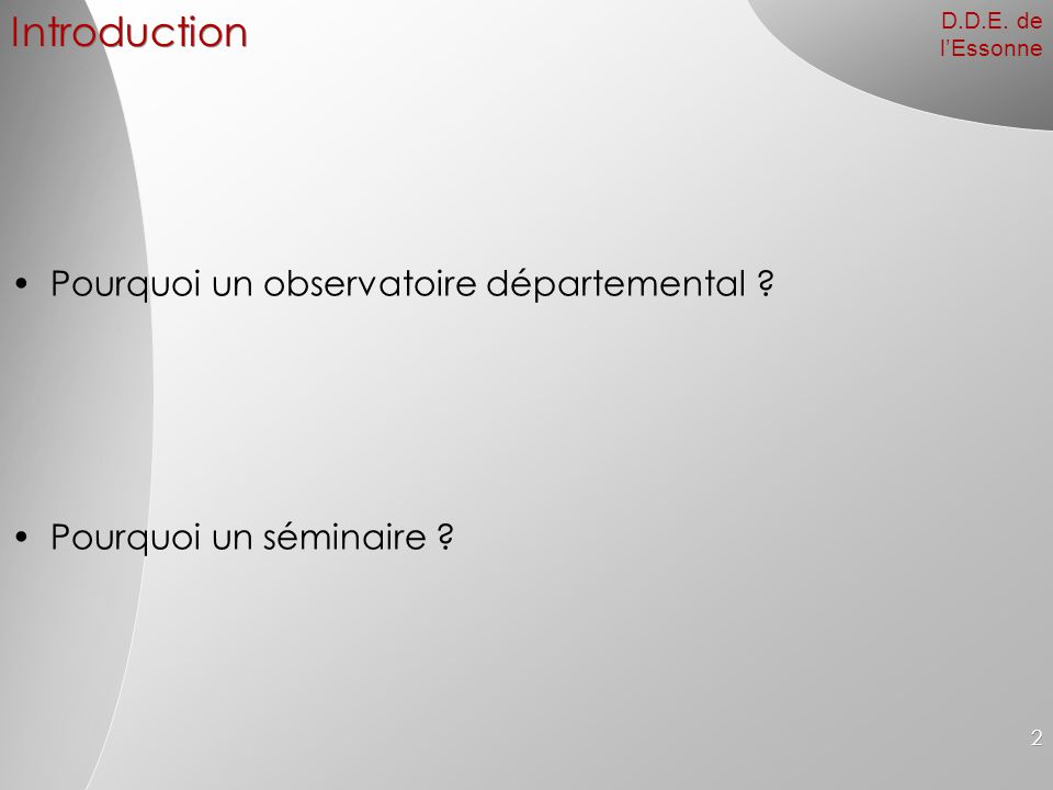 D.D.E. de l'Essonne 2 Introduction Pourquoi un observatoire départemental ? Pourquoi un séminaire ?
