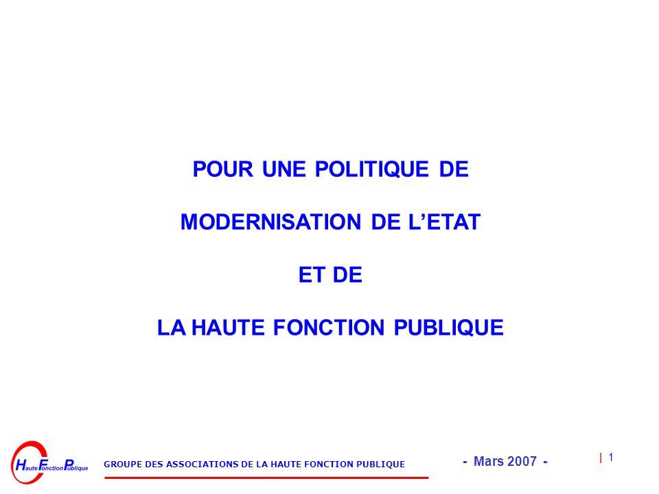 | 1 GROUPE DES ASSOCIATIONS DE LA HAUTE FONCTION PUBLIQUE - Mars 2007 - POUR UNE POLITIQUE DE MODERNISATION DE L'ETAT ET DE LA HAUTE FONCTION PUBLIQUE