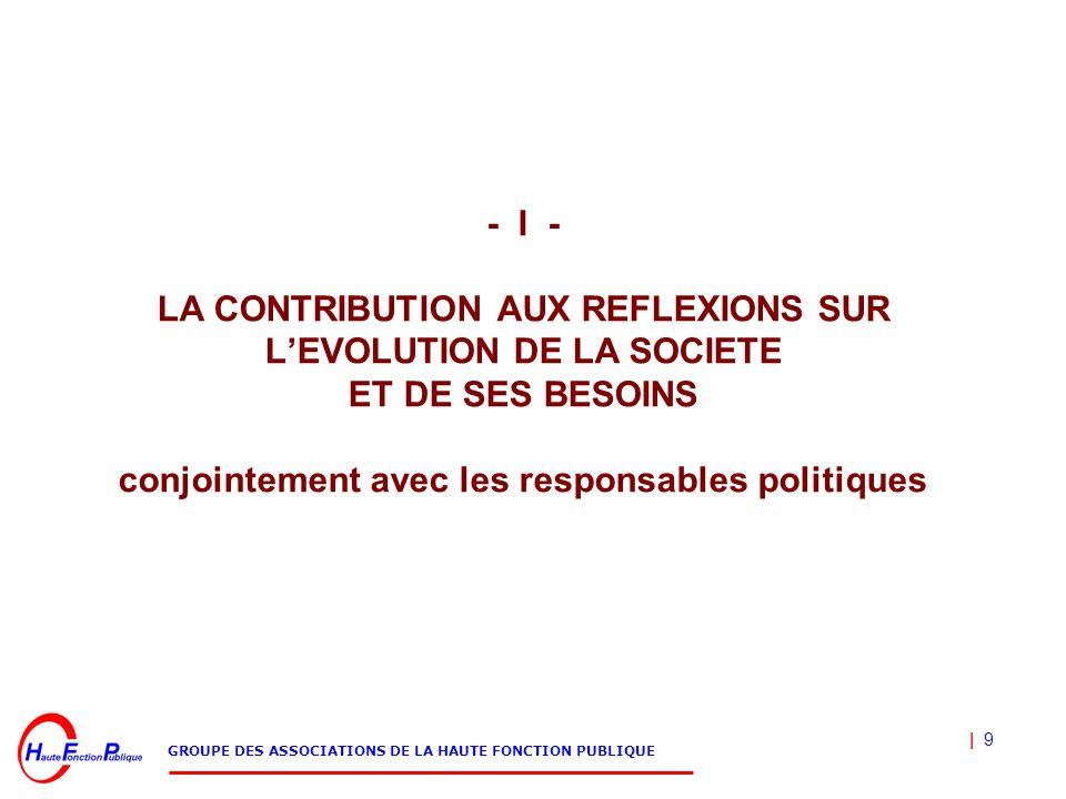 | 9 GROUPE DES ASSOCIATIONS DE LA HAUTE FONCTION PUBLIQUE - I - LA CONTRIBUTION AUX REFLEXIONS SUR L'EVOLUTION DE LA SOCIETE ET DE SES BESOINS conjoin