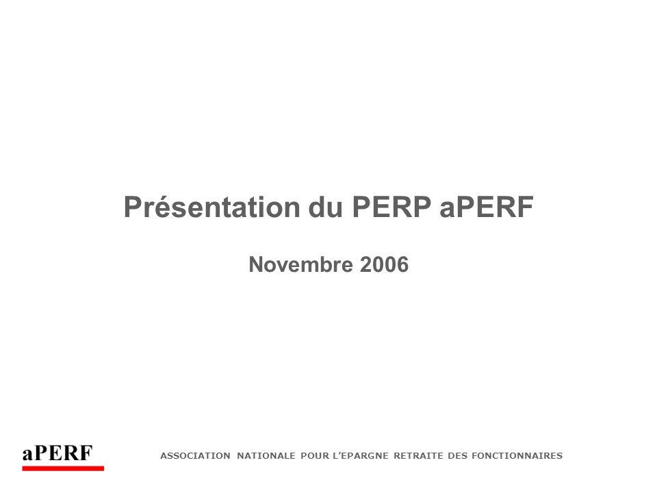 ASSOCIATION NATIONALE POUR L'EPARGNE RETRAITE DES FONCTIONNAIRES Présentation du PERP aPERF Novembre 2006