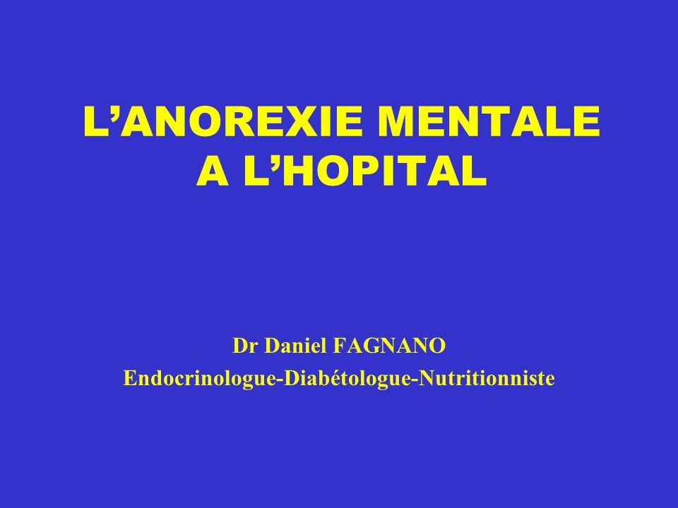 L'ANOREXIE MENTALE A L'HOPITAL Dr Daniel FAGNANO Endocrinologue-Diabétologue-Nutritionniste