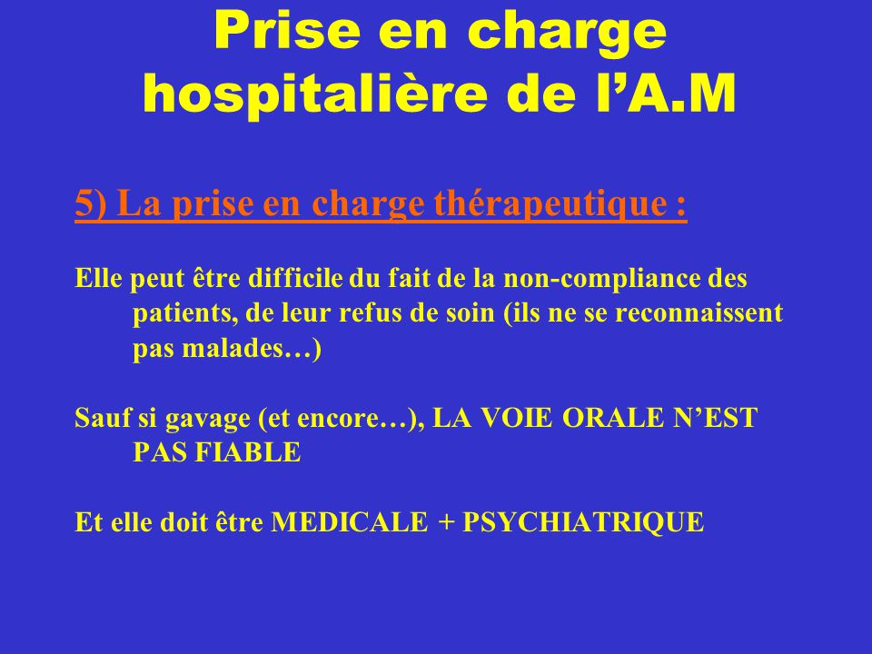 Prise en charge hospitalière de l'A.M 5) La prise en charge thérapeutique : Elle peut être difficile du fait de la non-compliance des patients, de leu