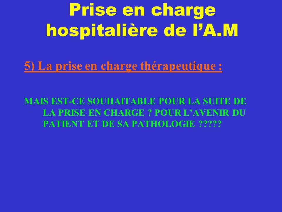 Prise en charge hospitalière de l'A.M 5) La prise en charge thérapeutique : MAIS EST-CE SOUHAITABLE POUR LA SUITE DE LA PRISE EN CHARGE ? POUR L'AVENI
