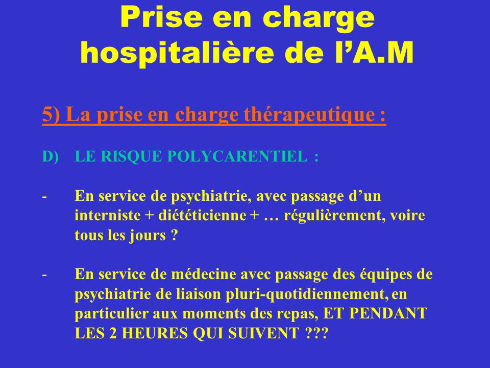 Prise en charge hospitalière de l'A.M 5) La prise en charge thérapeutique : D) LE RISQUE POLYCARENTIEL : -En service de psychiatrie, avec passage d'un