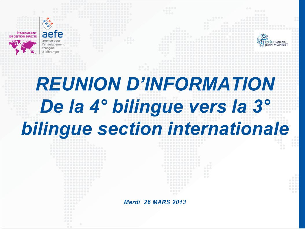 REUNION D'INFORMATION De la 4° bilingue vers la 3° bilingue section internationale Mardi 26 MARS 2013