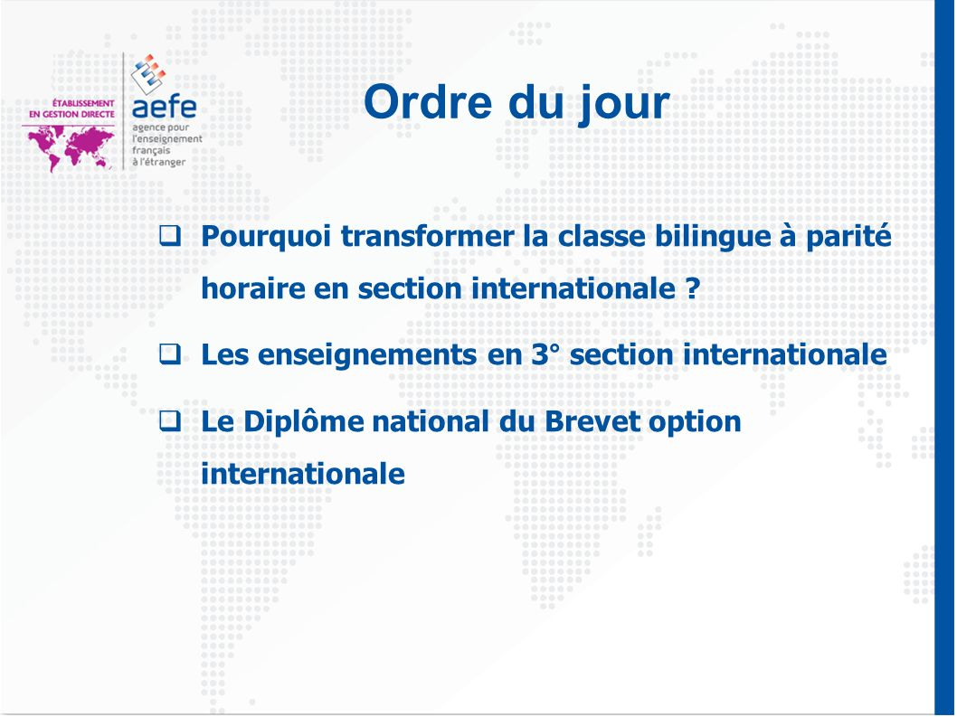 Ordre du jour  Pourquoi transformer la classe bilingue à parité horaire en section internationale ?  Les enseignements en 3° section internationale