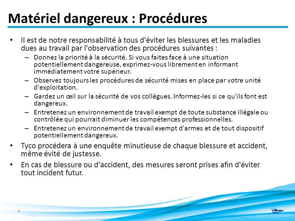 Matériel dangereux : Procédures Il est de notre responsabilité à tous d éviter les blessures et les maladies dues au travail par l observation des procédures suivantes : – Donnez la priorité à la sécurité.