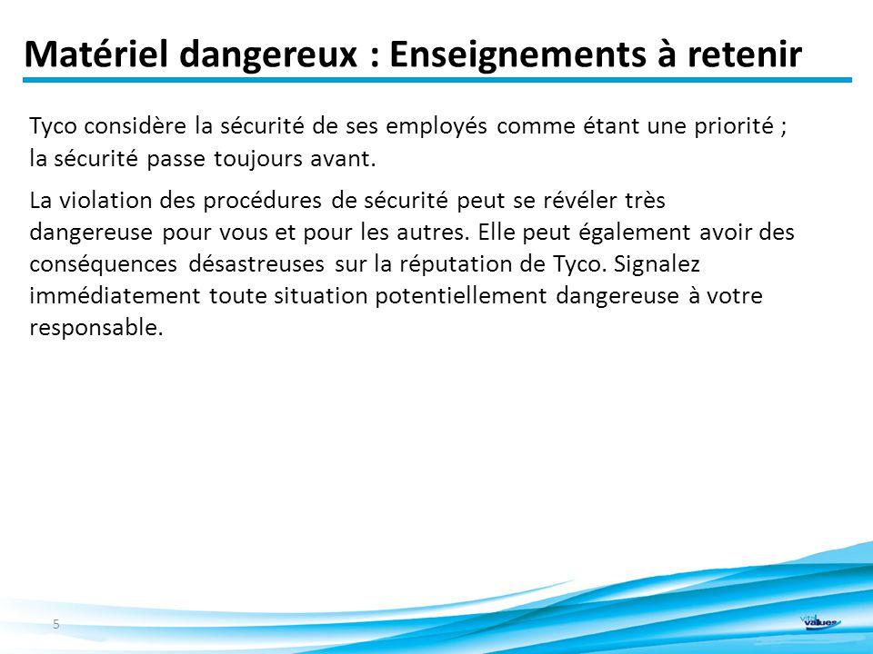 Matériel dangereux : Enseignements à retenir Tyco considère la sécurité de ses employés comme étant une priorité ; la sécurité passe toujours avant.