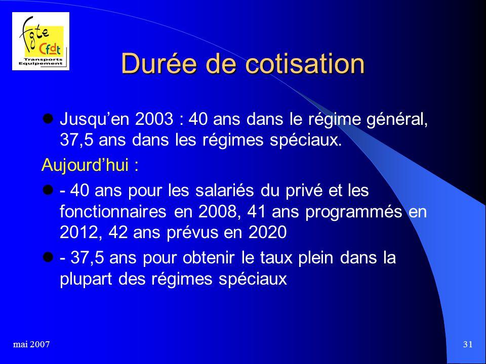 mai 200731 Durée de cotisation Jusqu'en 2003 : 40 ans dans le régime général, 37,5 ans dans les régimes spéciaux.