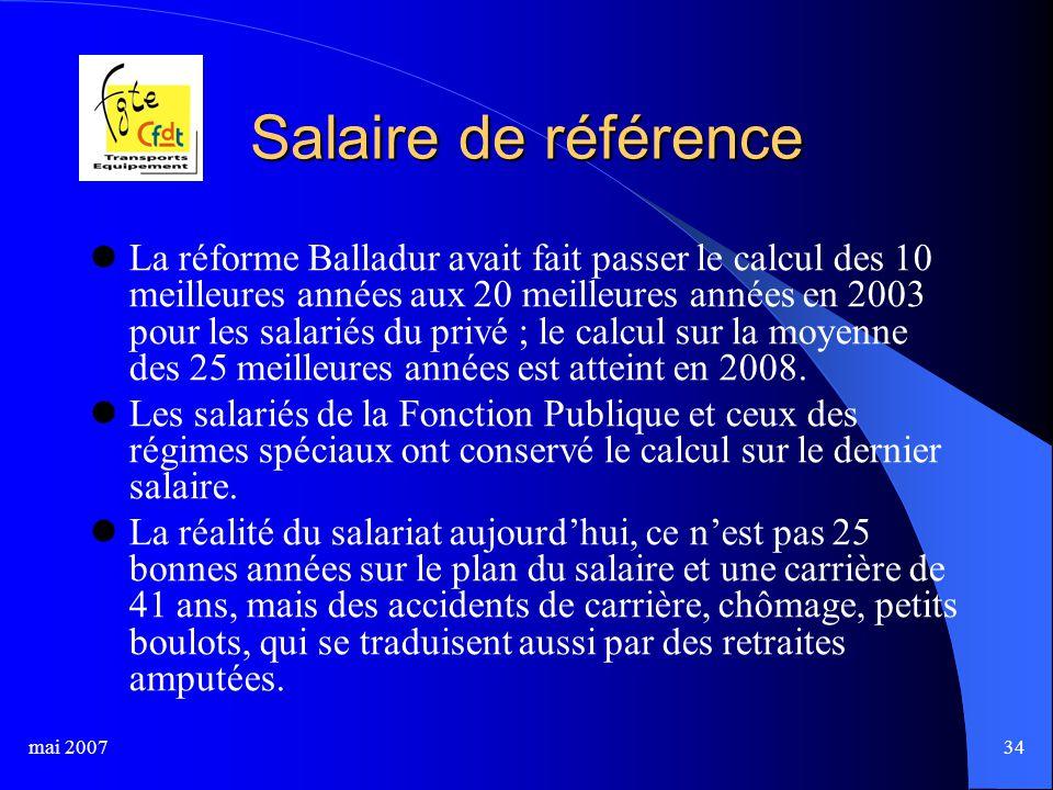 mai 200734 Salaire de référence La réforme Balladur avait fait passer le calcul des 10 meilleures années aux 20 meilleures années en 2003 pour les salariés du privé ; le calcul sur la moyenne des 25 meilleures années est atteint en 2008.