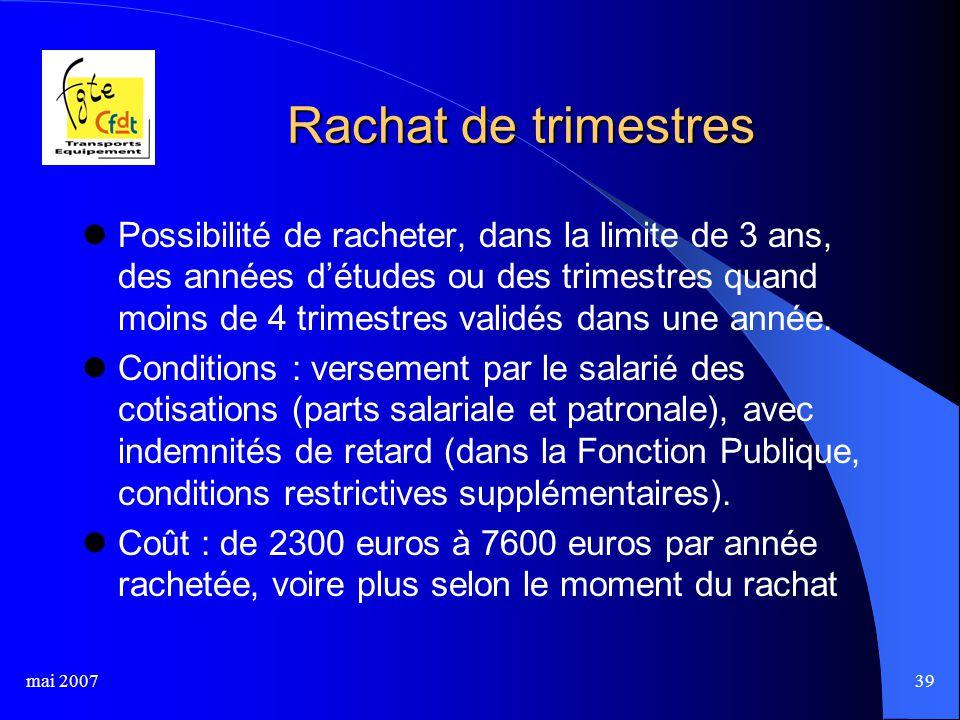 mai 200739 Rachat de trimestres Possibilité de racheter, dans la limite de 3 ans, des années d'études ou des trimestres quand moins de 4 trimestres validés dans une année.