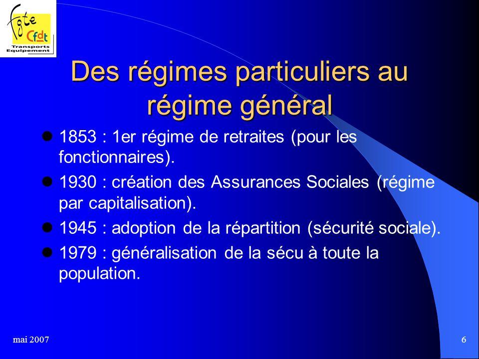 mai 20076 Des régimes particuliers au régime général 1853 : 1er régime de retraites (pour les fonctionnaires).