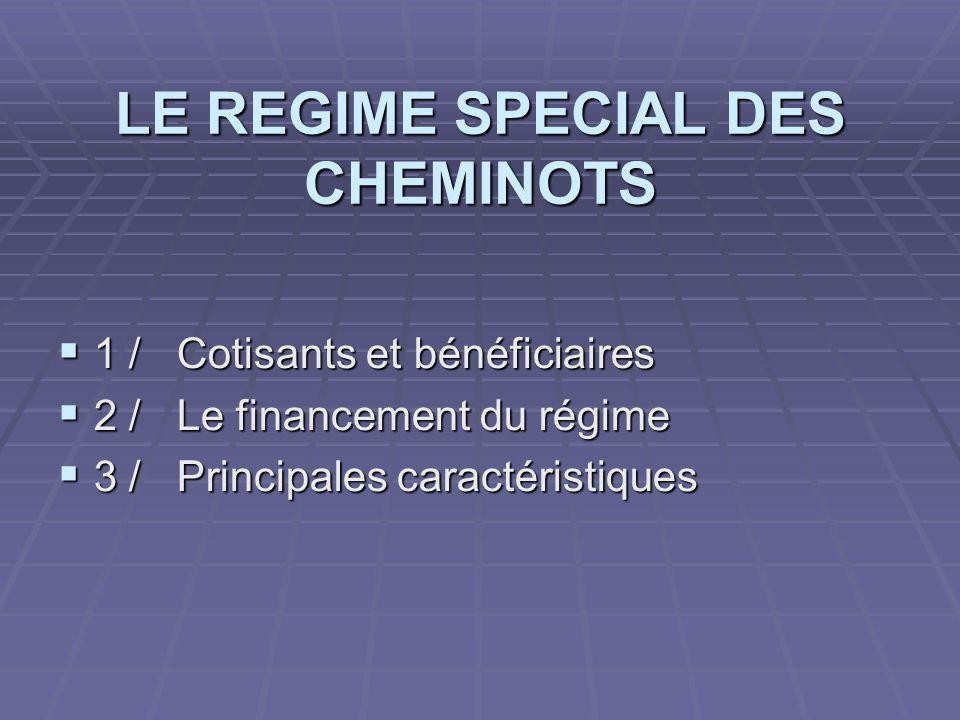 LE REGIME SPECIAL DES CHEMINOTS  1 / Cotisants et bénéficiaires  2 / Le financement du régime  3 / Principales caractéristiques