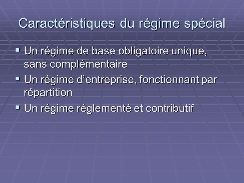 Caractéristiques du régime spécial  Un régime de base obligatoire unique, sans complémentaire  Un régime d'entreprise, fonctionnant par répartition