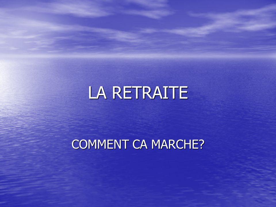 LA RETRAITE COMMENT CA MARCHE?
