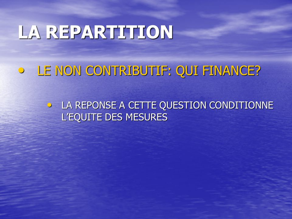 LA REPARTITION LE NON CONTRIBUTIF: QUI FINANCE? LE NON CONTRIBUTIF: QUI FINANCE? LA REPONSE A CETTE QUESTION CONDITIONNE L'EQUITE DES MESURES LA REPON