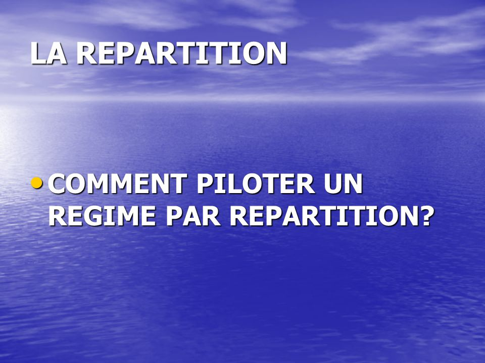 LA REPARTITION COMMENT PILOTER UN REGIME PAR REPARTITION? COMMENT PILOTER UN REGIME PAR REPARTITION?