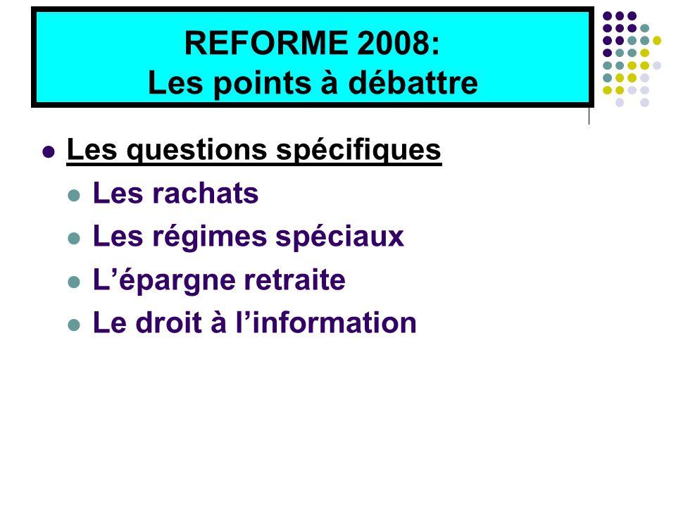 REFORME 2008: Les points à débattre Les questions spécifiques Les rachats Les régimes spéciaux L'épargne retraite Le droit à l'information