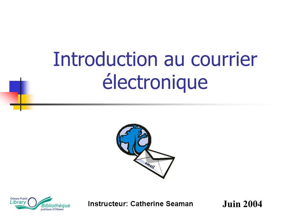 Introduction au courrier électronique Instructeur: Catherine Seaman Juin 2004