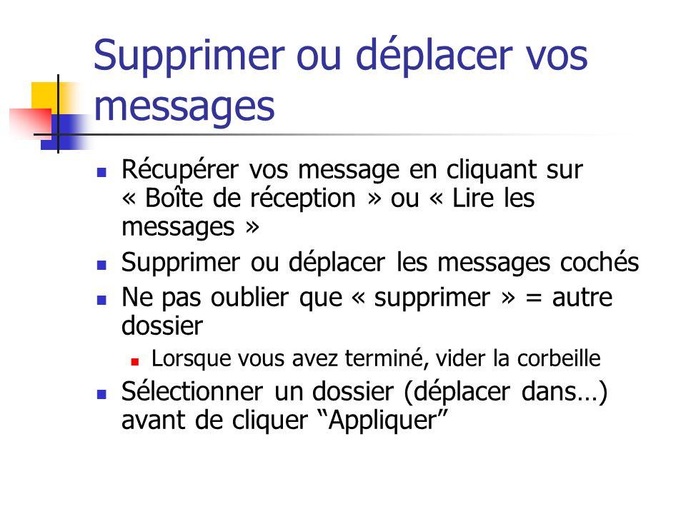 Supprimer ou déplacer vos messages Récupérer vos message en cliquant sur « Boîte de réception » ou « Lire les messages » Supprimer ou déplacer les mes