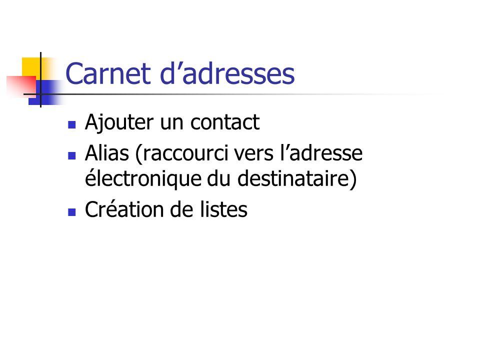 Carnet d'adresses Ajouter un contact Alias (raccourci vers l'adresse électronique du destinataire) Création de listes