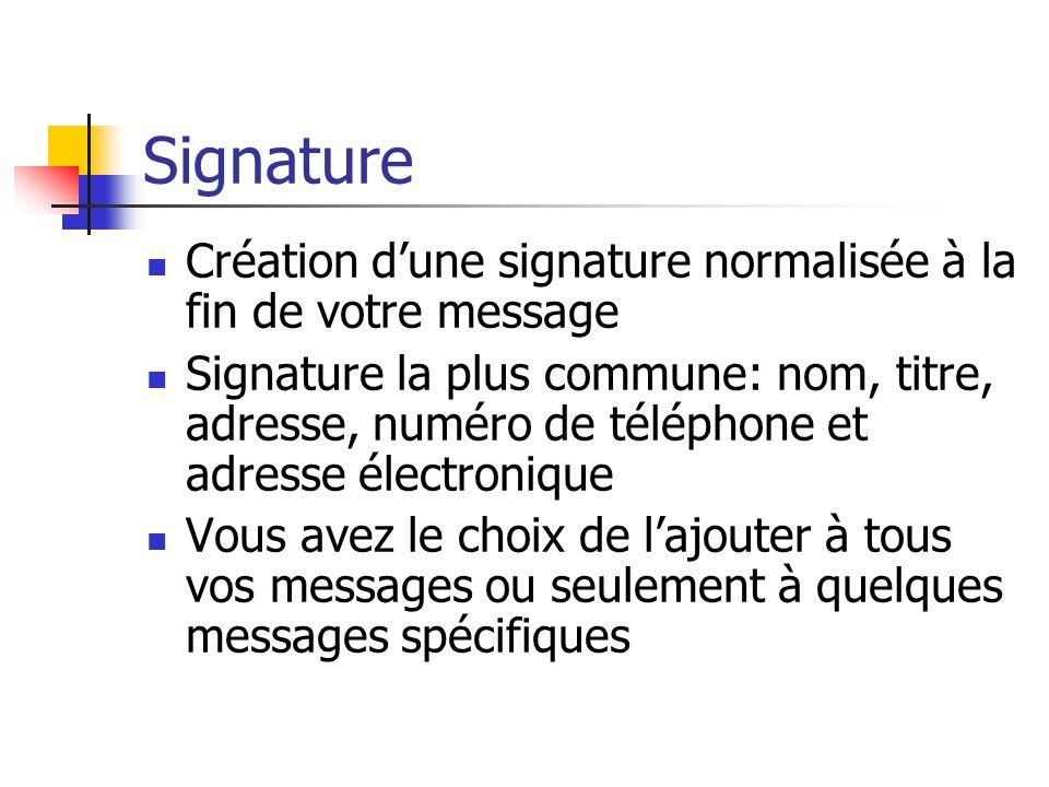 Signature Création d'une signature normalisée à la fin de votre message Signature la plus commune: nom, titre, adresse, numéro de téléphone et adresse