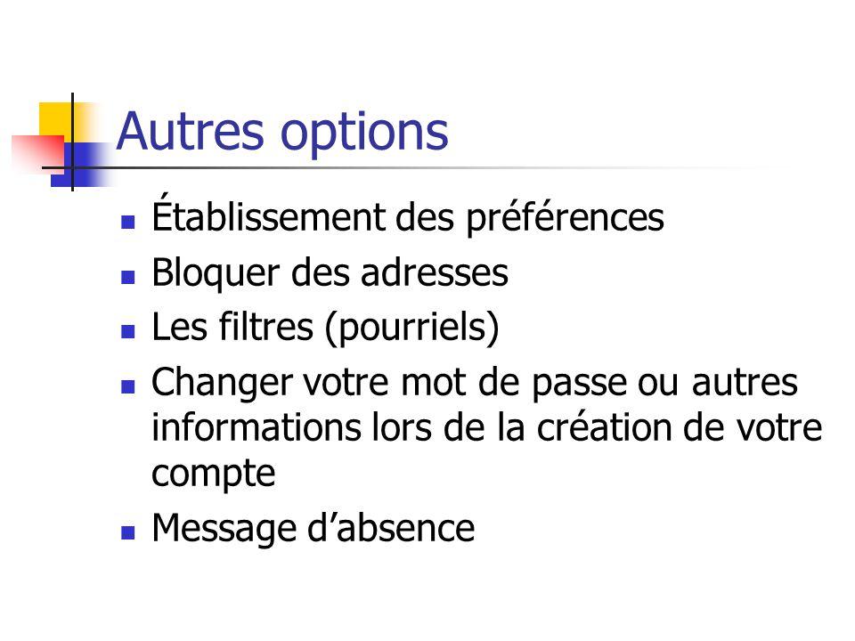 Autres options Établissement des préférences Bloquer des adresses Les filtres (pourriels) Changer votre mot de passe ou autres informations lors de la