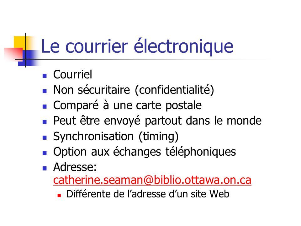 Courrier électronique – Mode client Logiciel client – compagnie ou Fournisseur d' Accès Internet (FAI) Réside sur un ordinateur Outlook, Eudora, Netscape Messenger Non-disponible dans les bibliothèques publiques Avantage: contacts sur les pages Web Bibliothèque publique d'Ottawa – Contacts (http://www.biblio.ottawa.on.ca/francais/apropos/co ntacts/index.htm)http://www.biblio.ottawa.on.ca/francais/apropos/co ntacts/index.htm