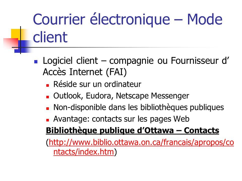 Courrier électronique – Mode client Logiciel client – compagnie ou Fournisseur d' Accès Internet (FAI) Réside sur un ordinateur Outlook, Eudora, Netsc