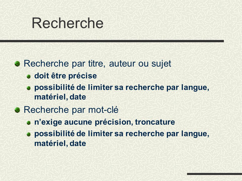 Recherche Recherche par titre, auteur ou sujet doit être précise possibilité de limiter sa recherche par langue, matériel, date Recherche par mot-clé n'exige aucune précision, troncature possibilité de limiter sa recherche par langue, matériel, date