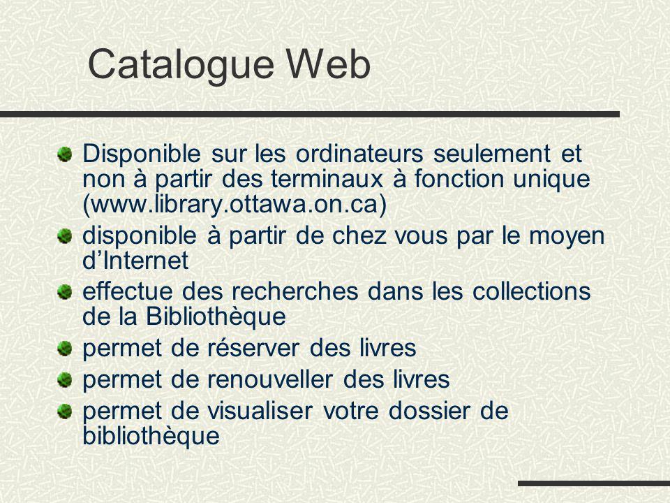Catalogue Web Disponible sur les ordinateurs seulement et non à partir des terminaux à fonction unique (www.library.ottawa.on.ca) disponible à partir
